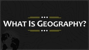 Start by learning about geography and why it is important